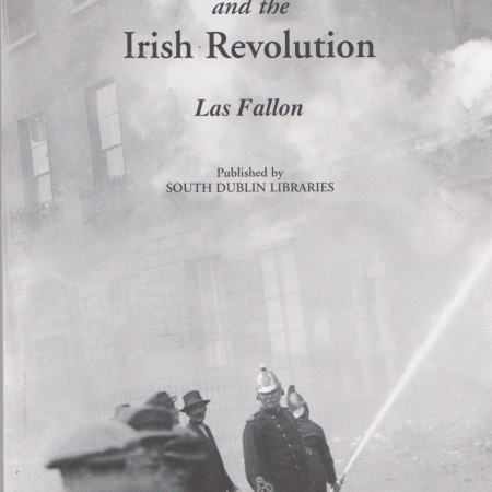 Dublin Fire Brigade and the Irish Revolution